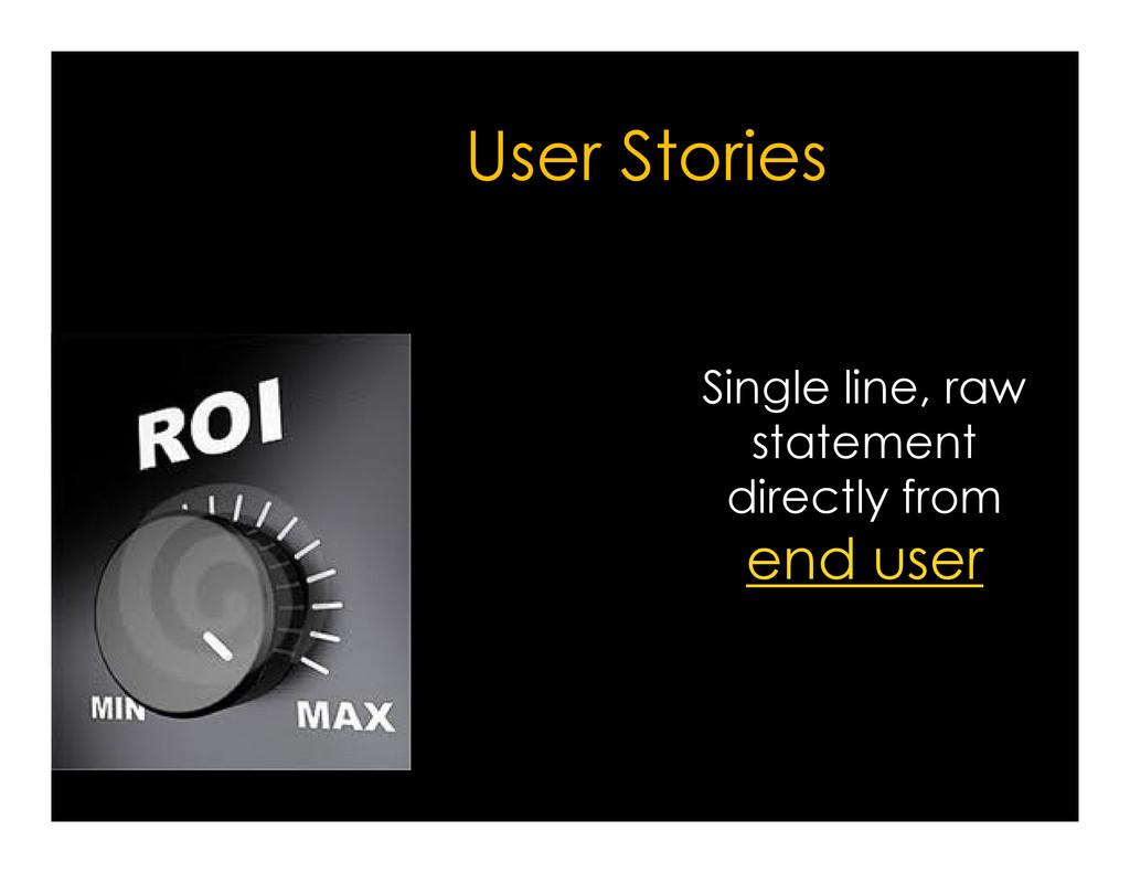 User Stories Single line, raw statement stateme...