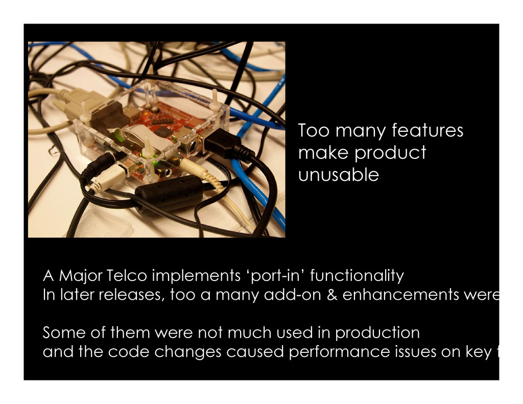 Too many features make product unusable A Major...