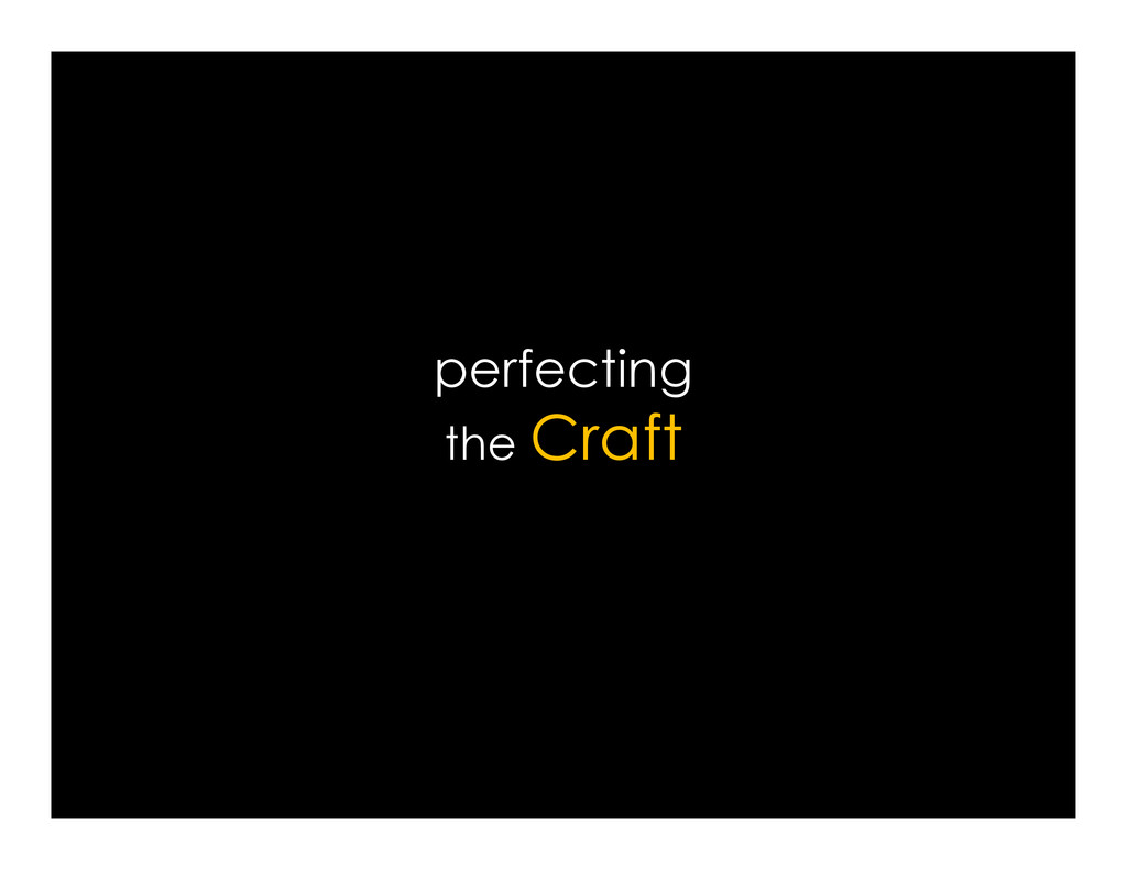 perfecting the Craft the Craft