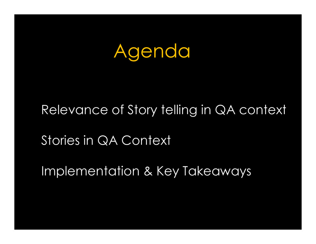 Relevance of Story telling in QA context Agenda...