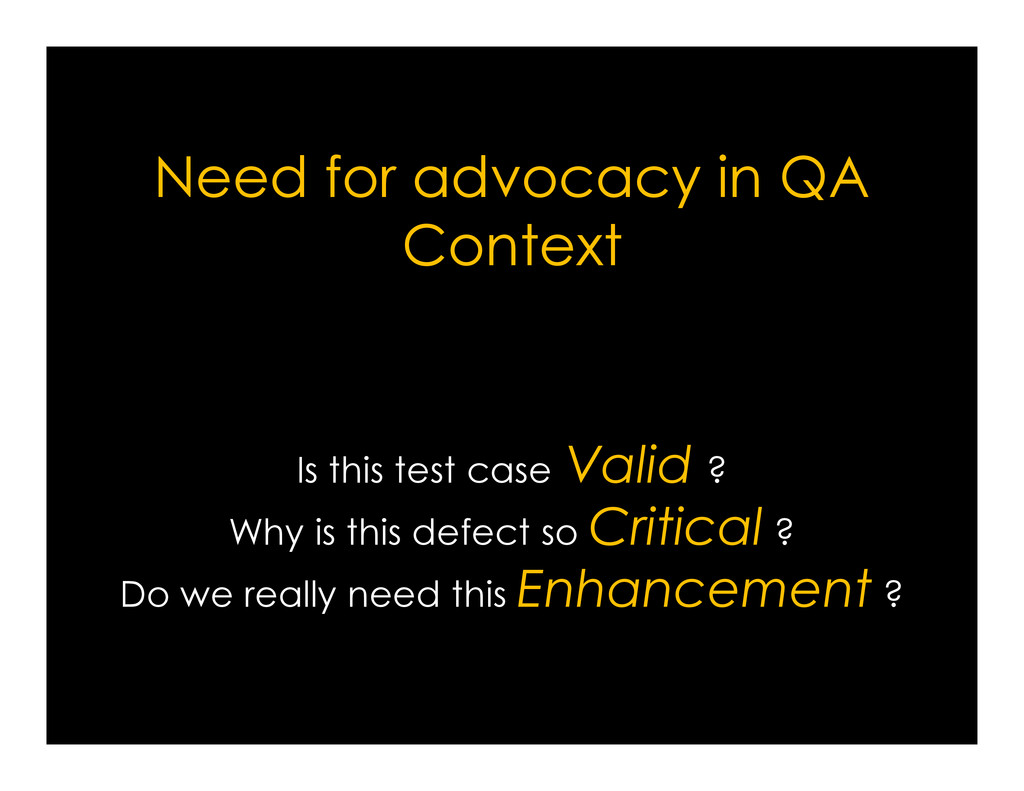 Need for advocacy in QA Context Is this test ca...