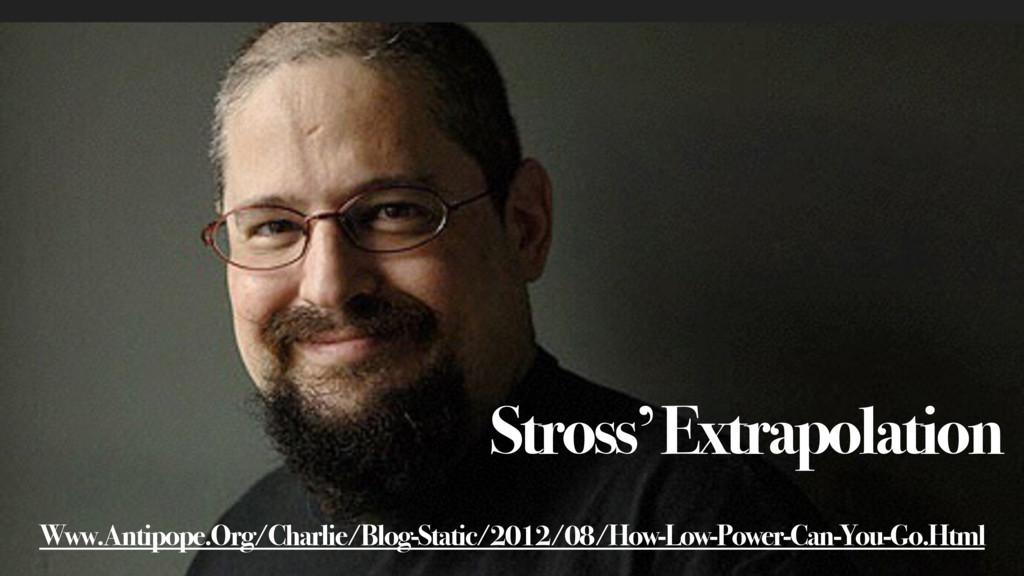 Stross' Extrapolation Www.Antipope.Org/Charlie/...