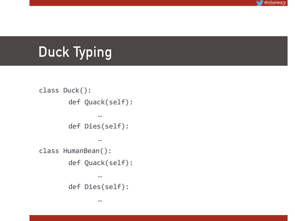 @chewxy Duck Typing class Duck():   d...