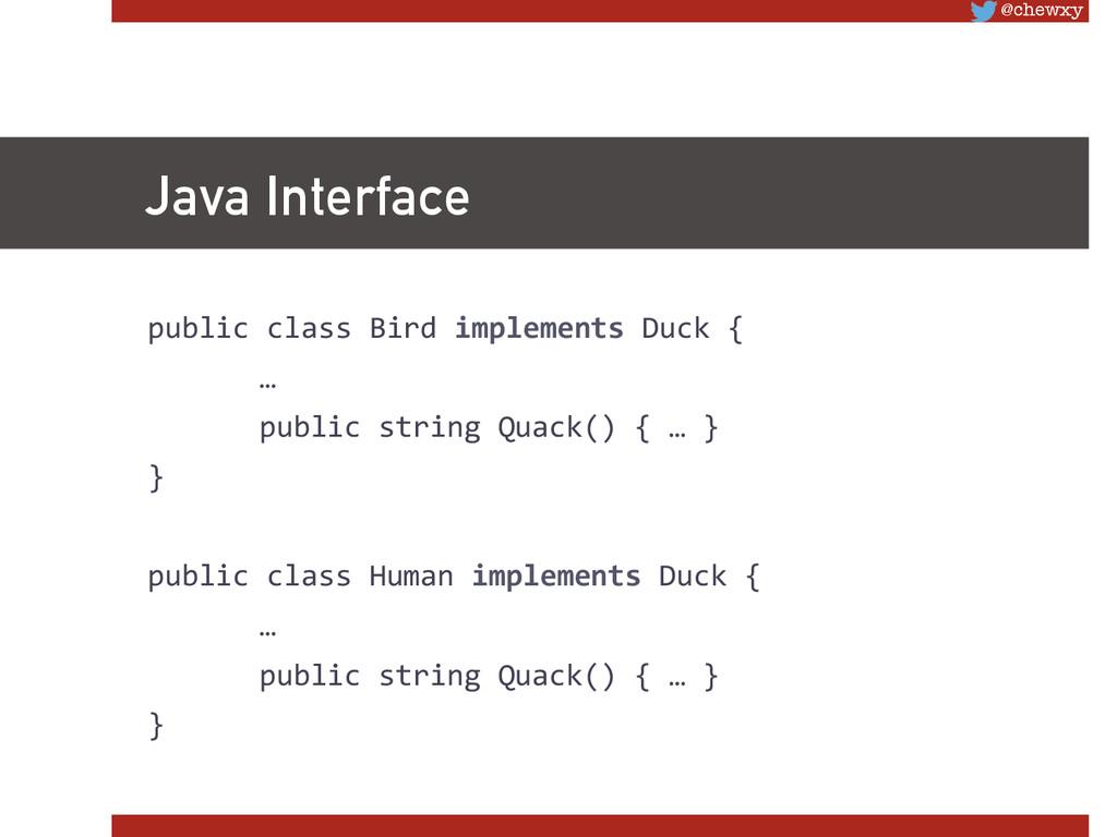 @chewxy Java Interface public class Bird...