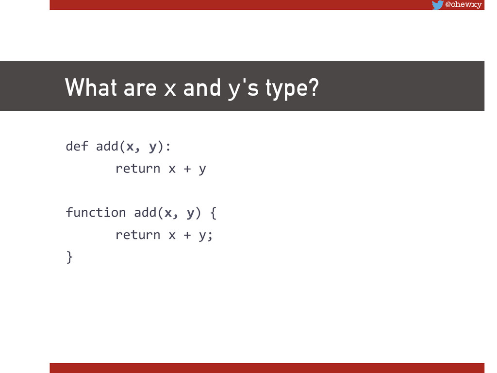 @chewxy What are x and y's type? def add(x,...