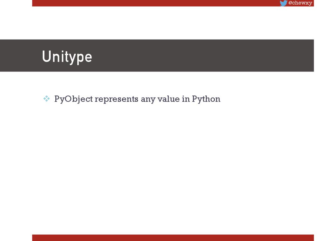 @chewxy Unitype v PyObject represents any va...