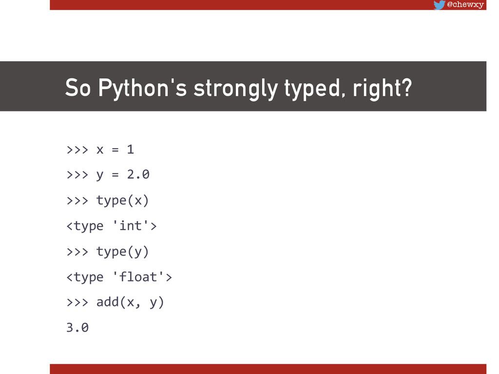 @chewxy So Python's strongly typed, right? >>>...