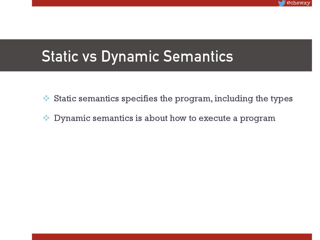 @chewxy Static vs Dynamic Semantics v Static...