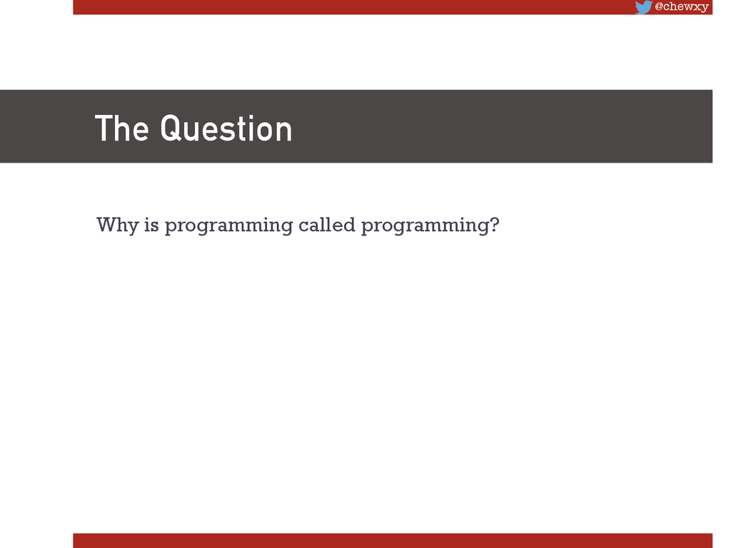 @chewxy The Question Why is programming called...
