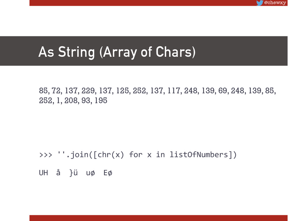 @chewxy As String (Array of Chars) 85, 72, 137...