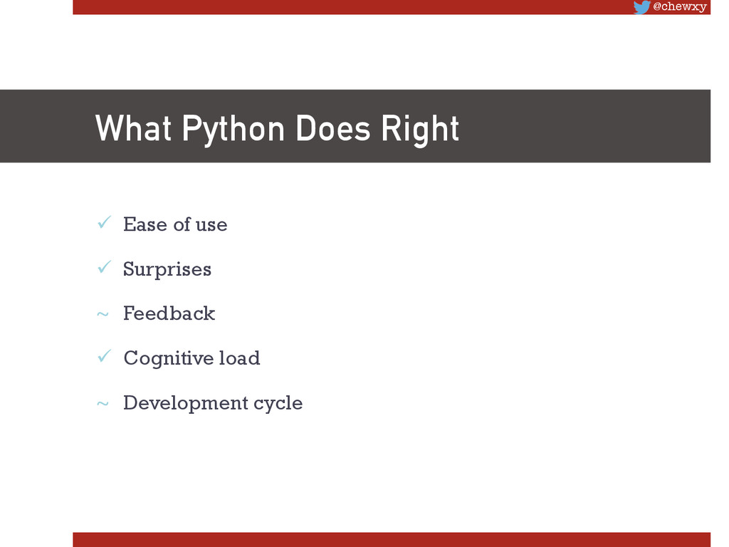 @chewxy What Python Does Right ü Ease of use...