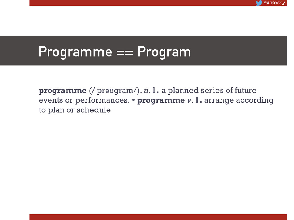 @chewxy Programme == Program programme (/ˈprəʊ...