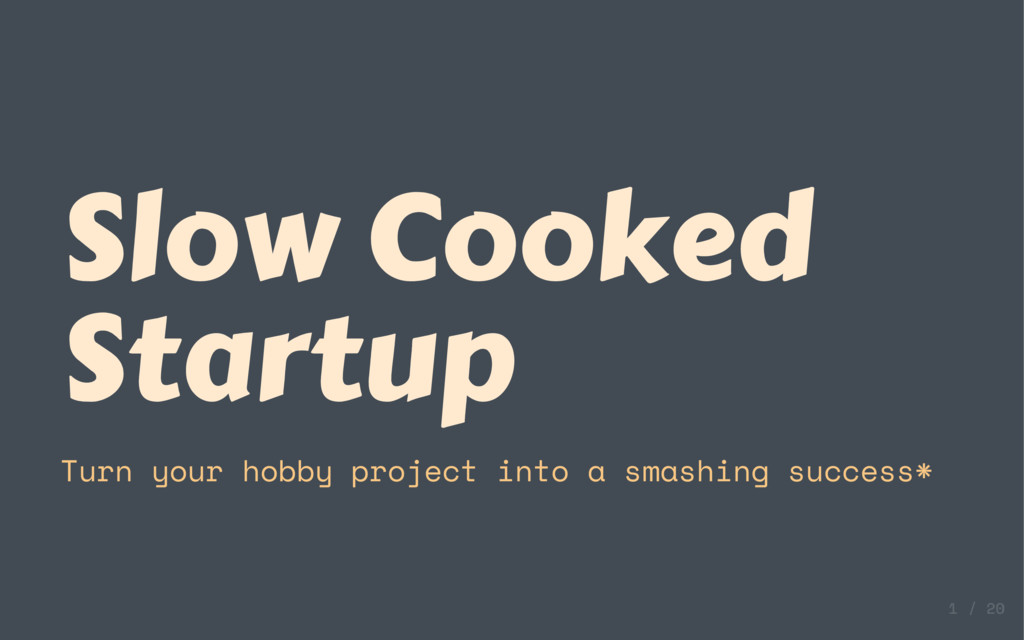 Slow Cooked Startup Turn your hobby project int...
