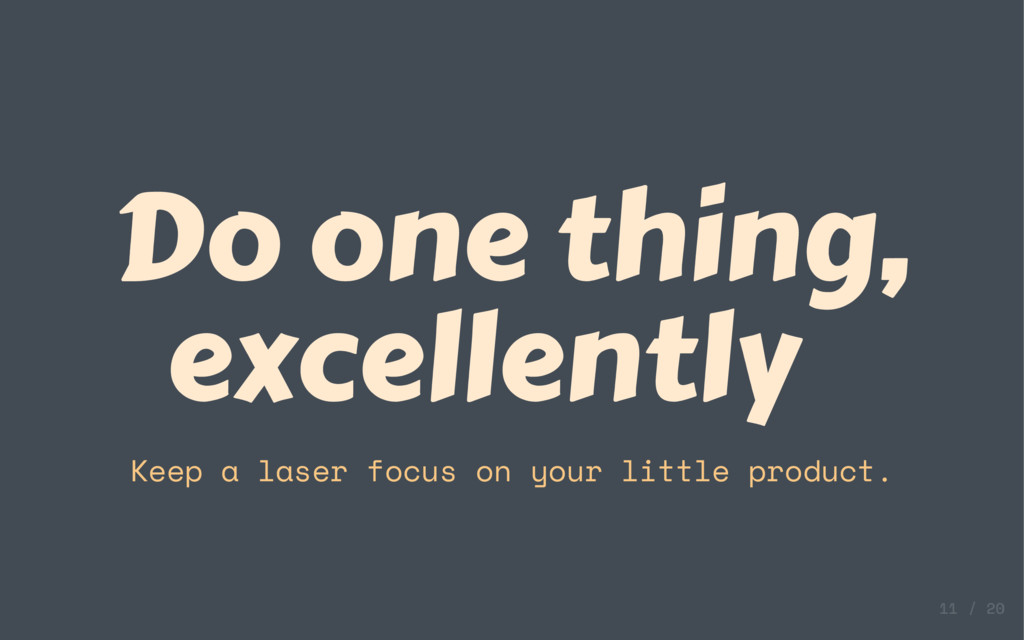 Do one thing, excellently Keep a laser focus on...