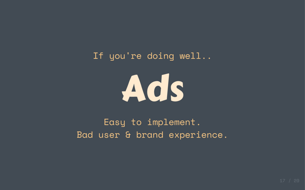 If you're doing well.. Ads Easy to implement. B...