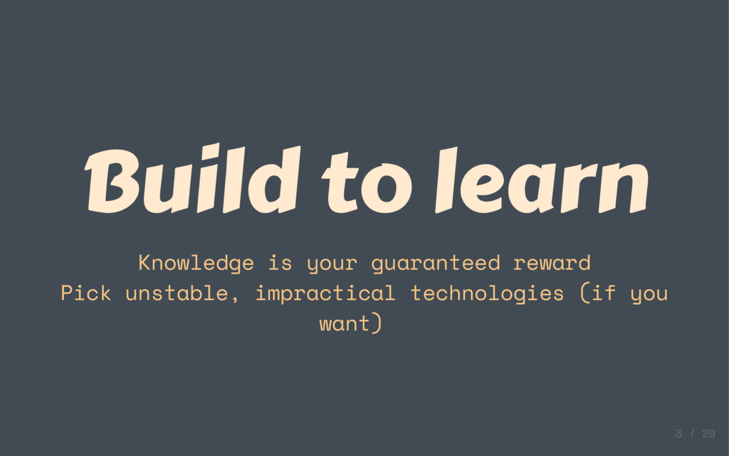 Build to learn Knowledge is your guaranteed rew...
