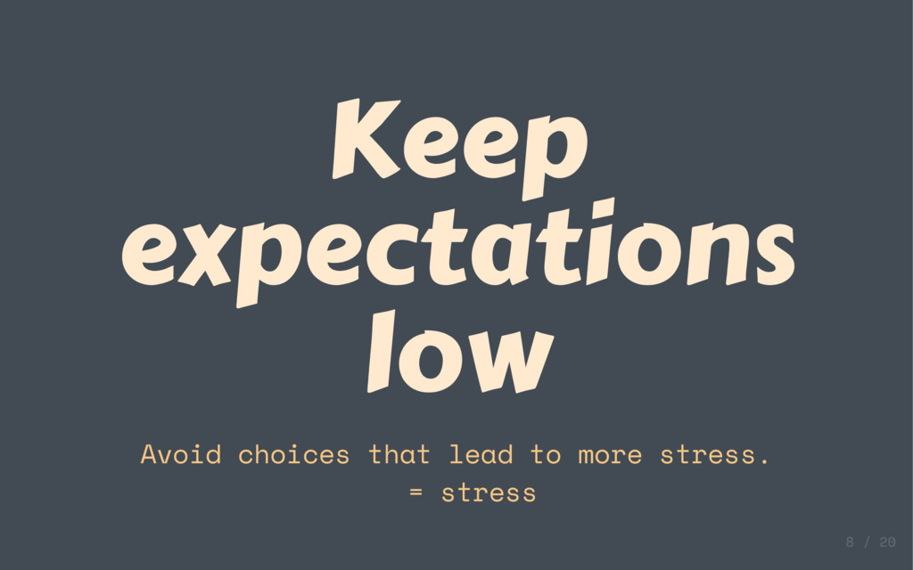 Keep expectations low Avoid choices that lead t...