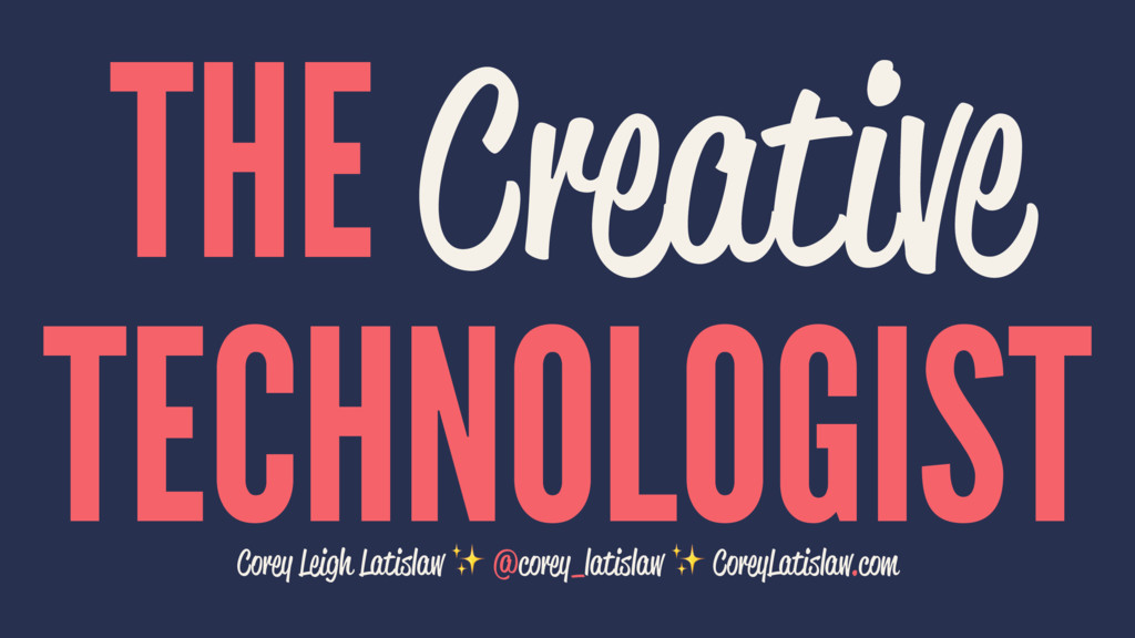 THE Creative TECHNOLOGIST Corey Leigh Latislaw ...