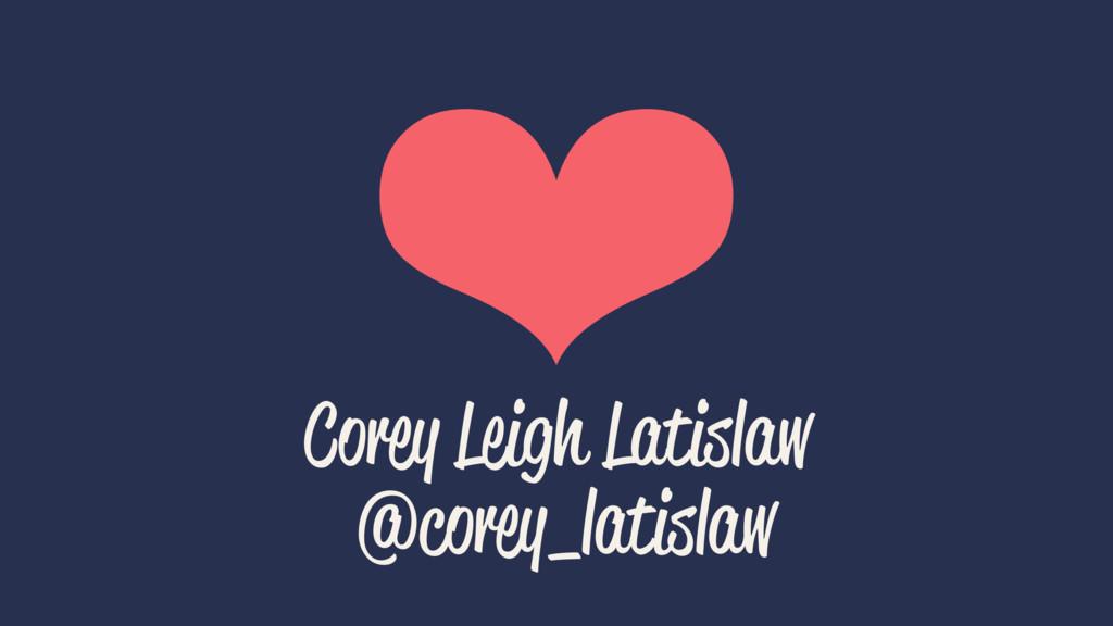 ❤ Corey Leigh Latislaw @corey_latislaw