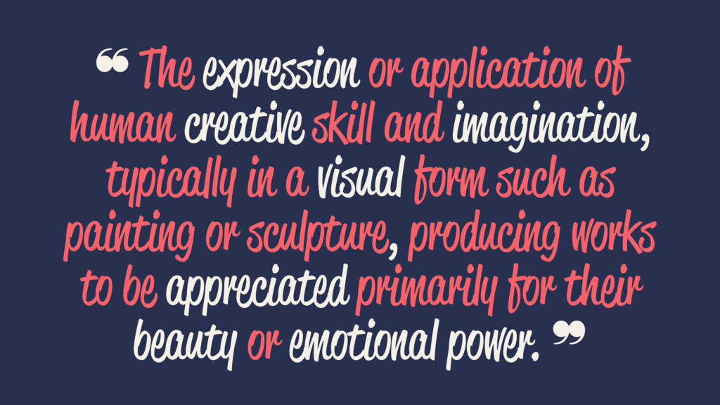 ❝ The expression or application of human creati...
