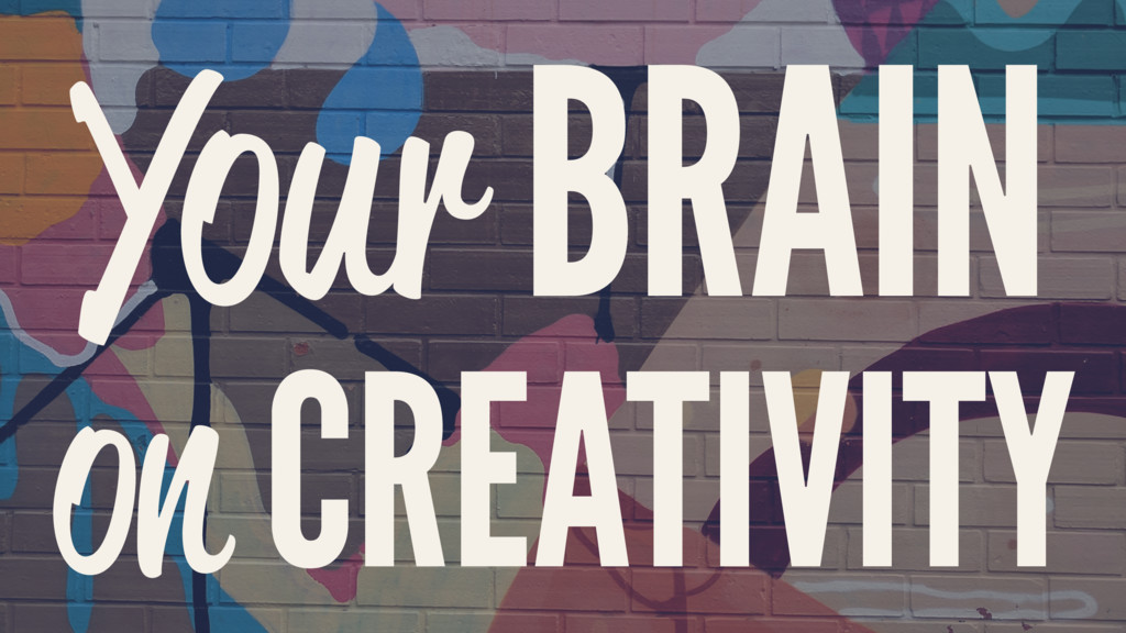 Your BRAIN on CREATIVITY