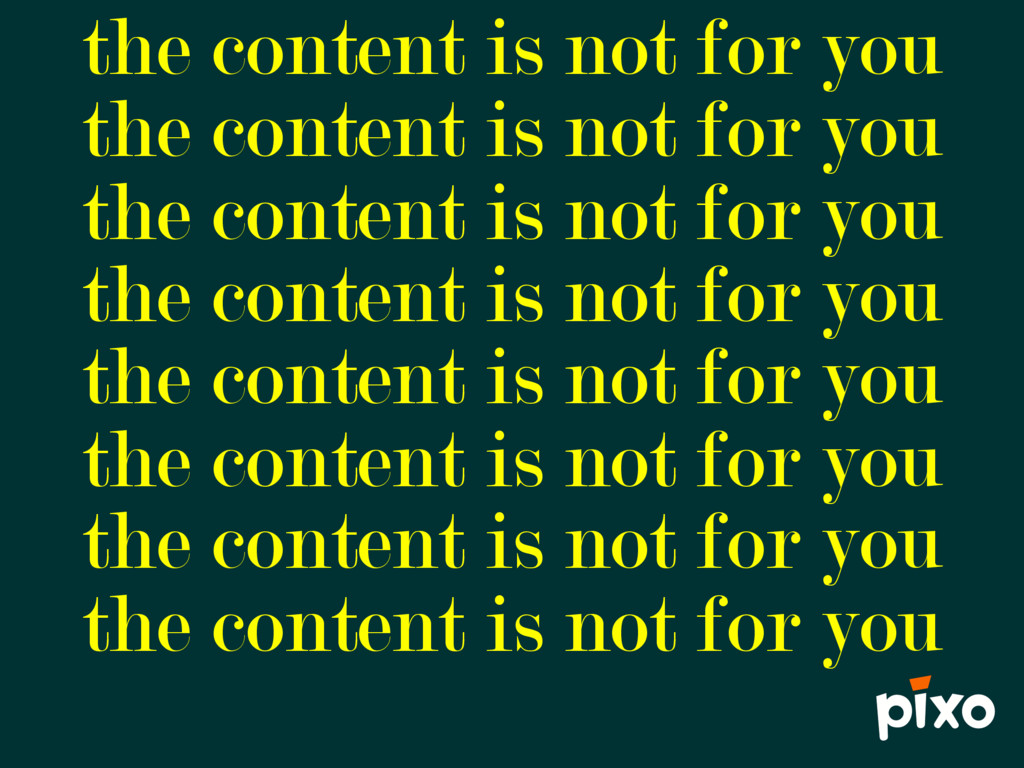 the content is not for you the content is not f...