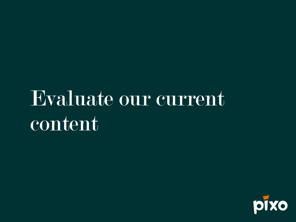 Evaluate our current content