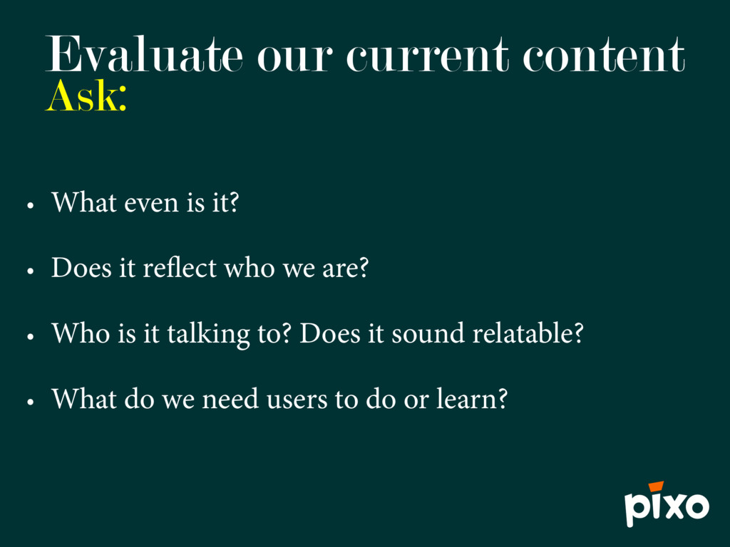 Evaluate our current content Ask: • What even i...