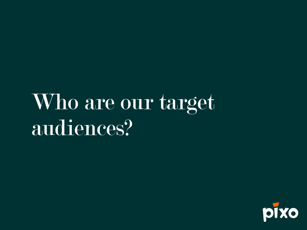 Who are our target audiences?