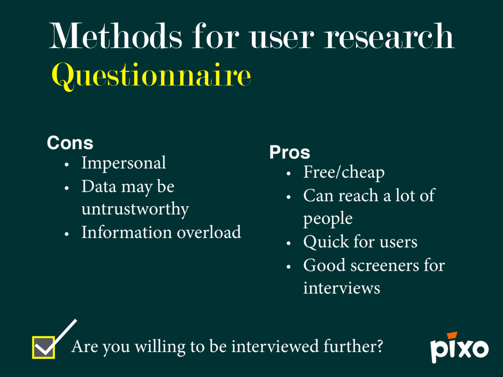 Questionnaire Methods for user research Pros • ...