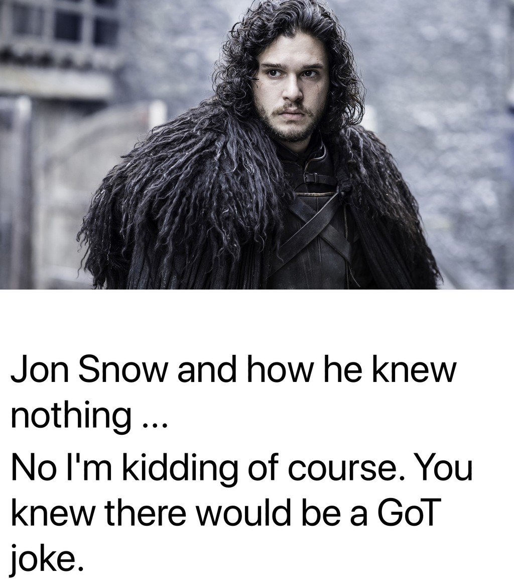 Jon Snow and how he knew nothing ... No I'm kid...