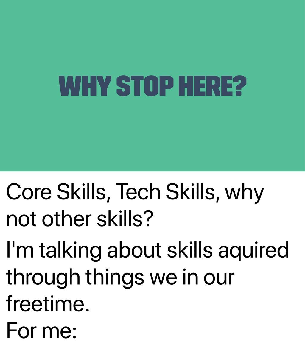 Core Skills, Tech Skills, why not other skills?...