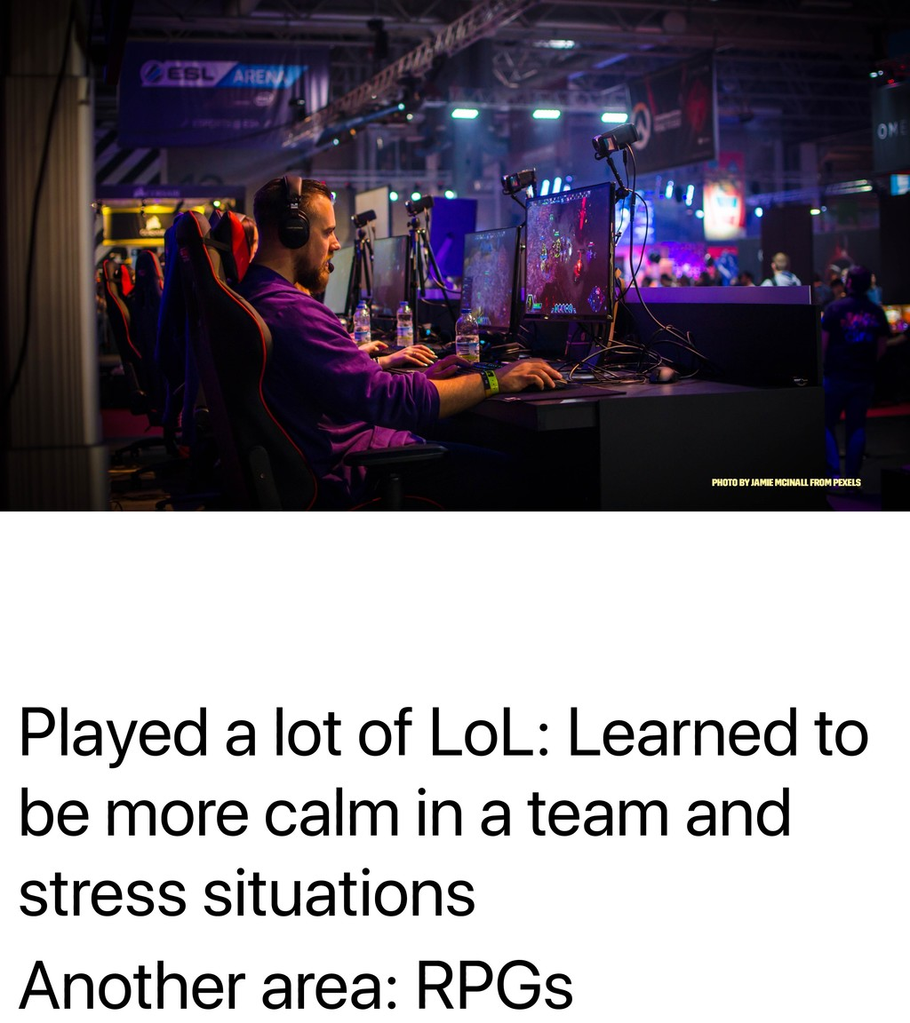 Played a lot of LoL: Learned to be more calm in...