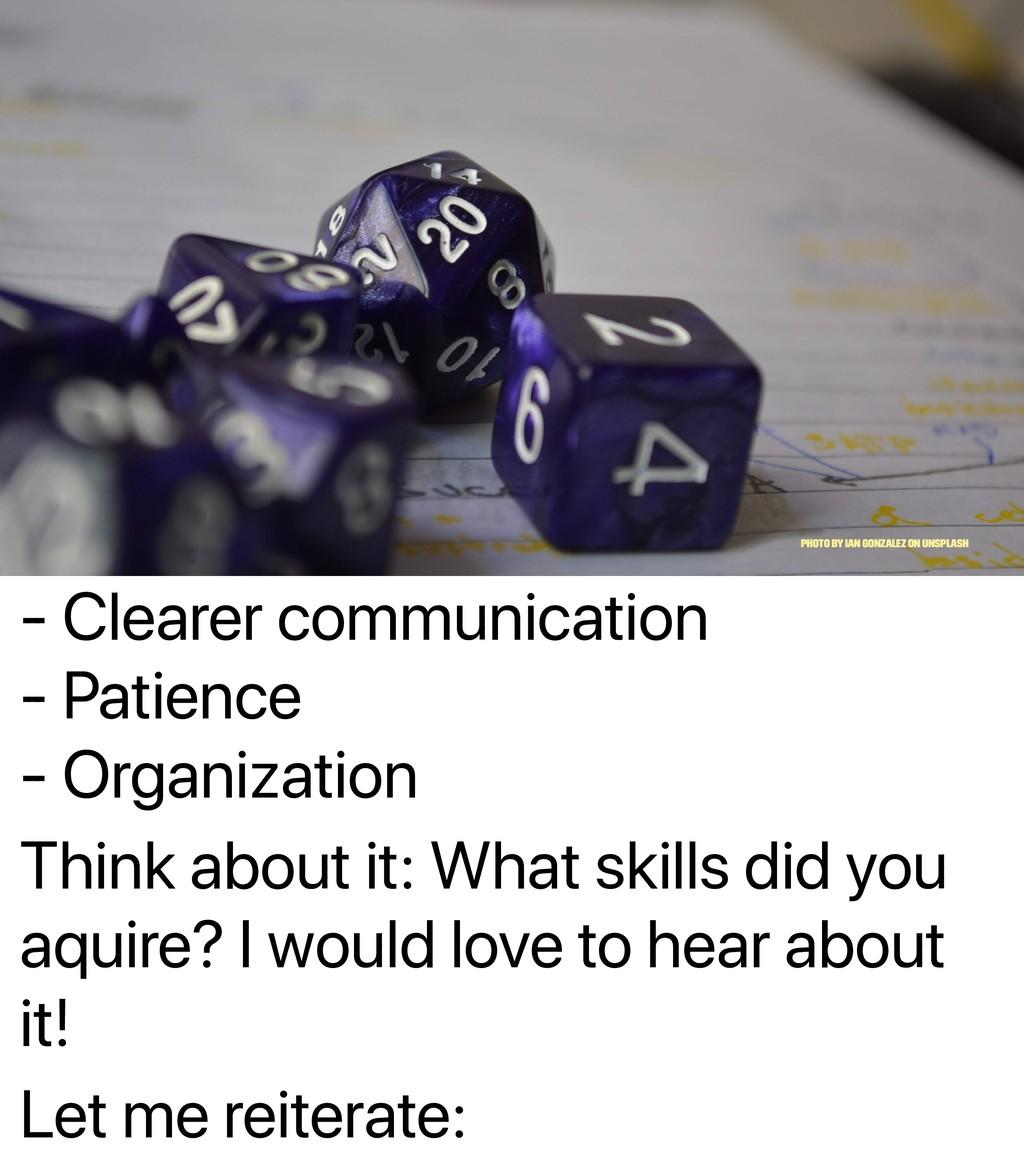 - Clearer communication - Patience - Organizati...