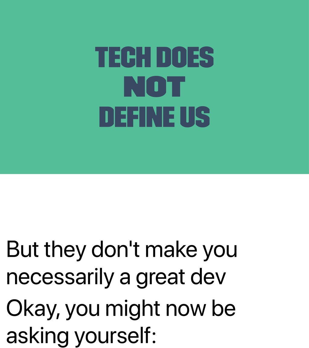 But they don't make you necessarily a great dev...