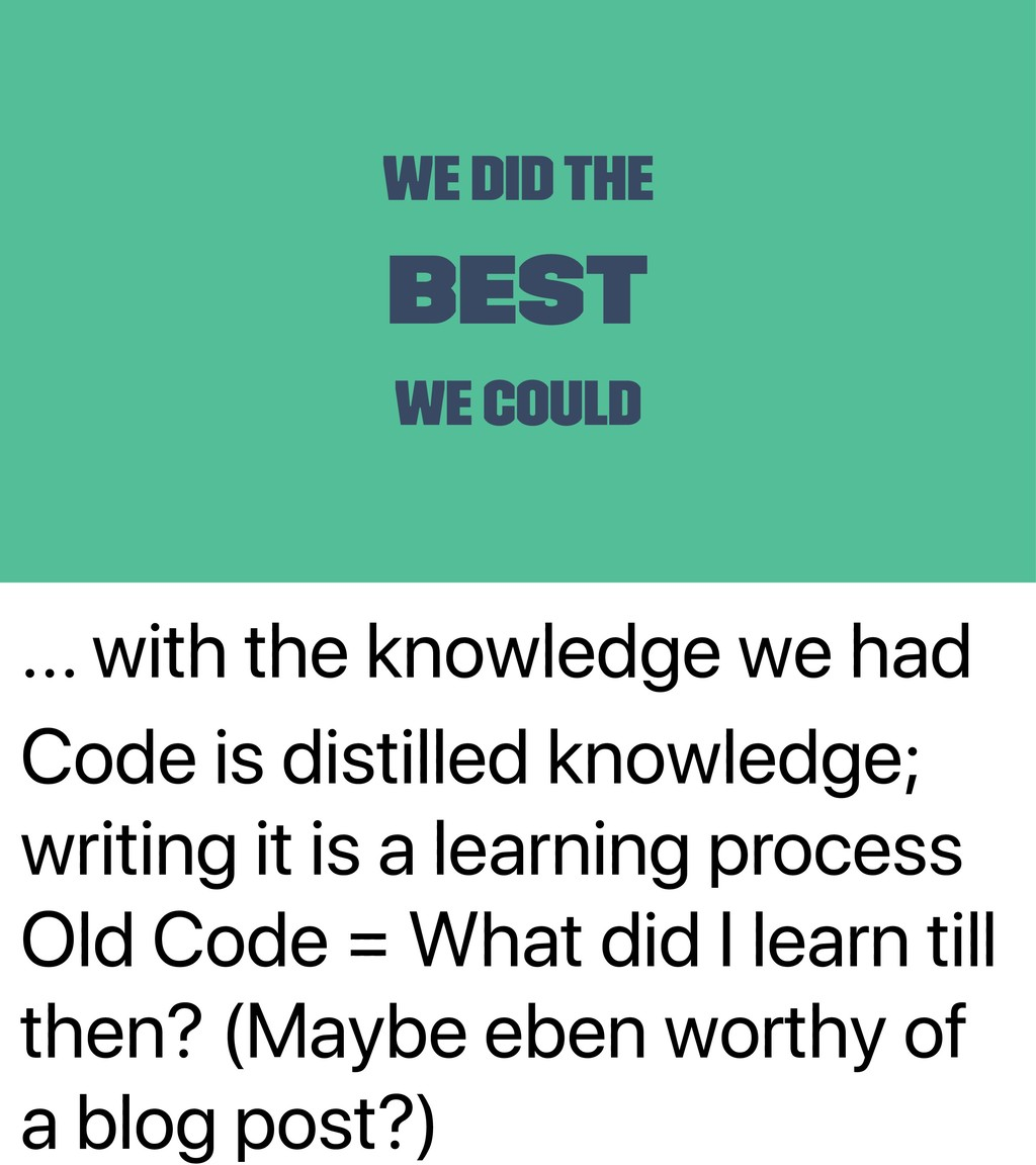 ... with the knowledge we had Code is distilled...