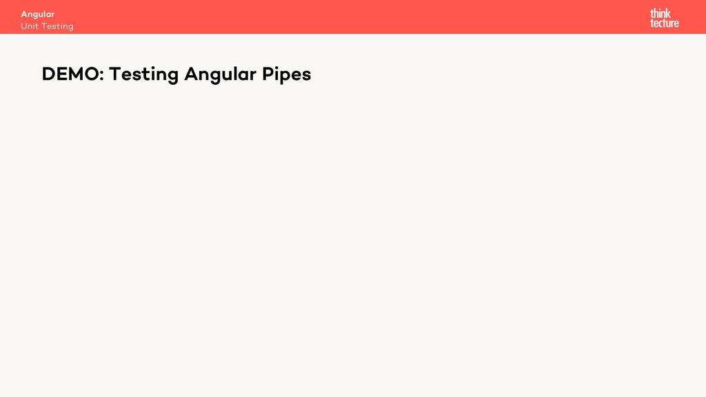 Angular Unit Testing DEMO: Testing Angular Pipes