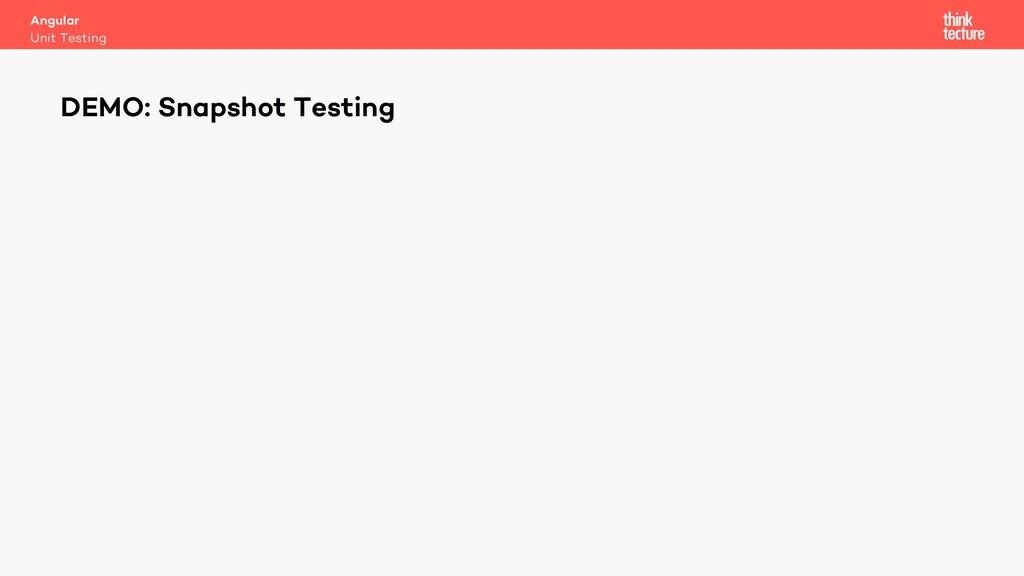 Angular Unit Testing DEMO: Snapshot Testing