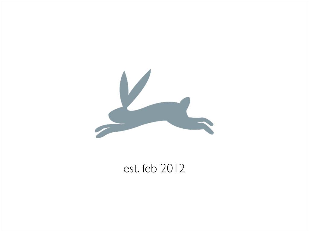 est. feb 2012