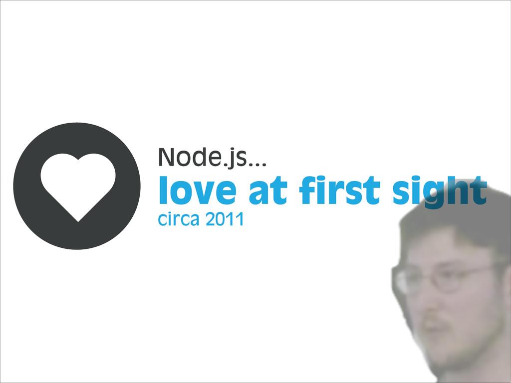 love at first sight circa 2011 Node.js...