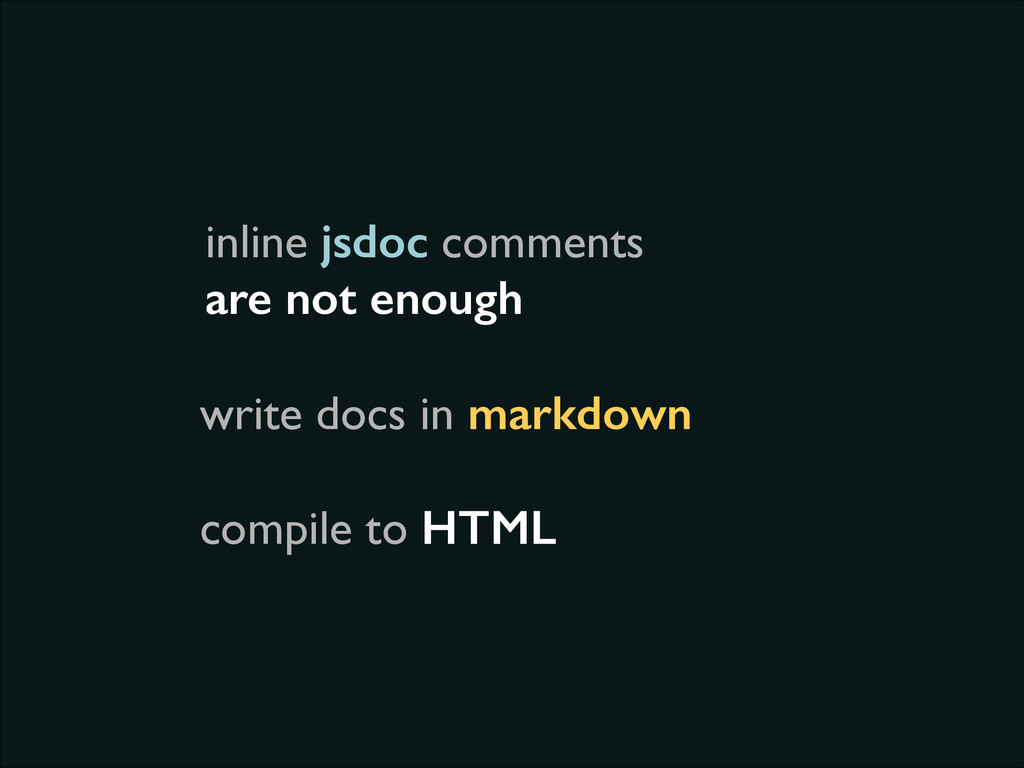 inline jsdoc comments are not enough write docs...