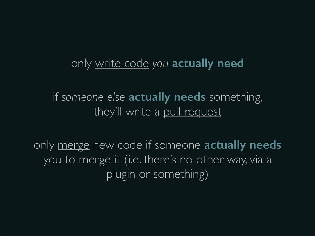 only write code you actually need if someone el...