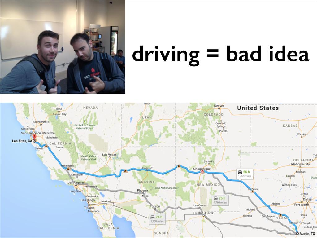 driving = bad idea