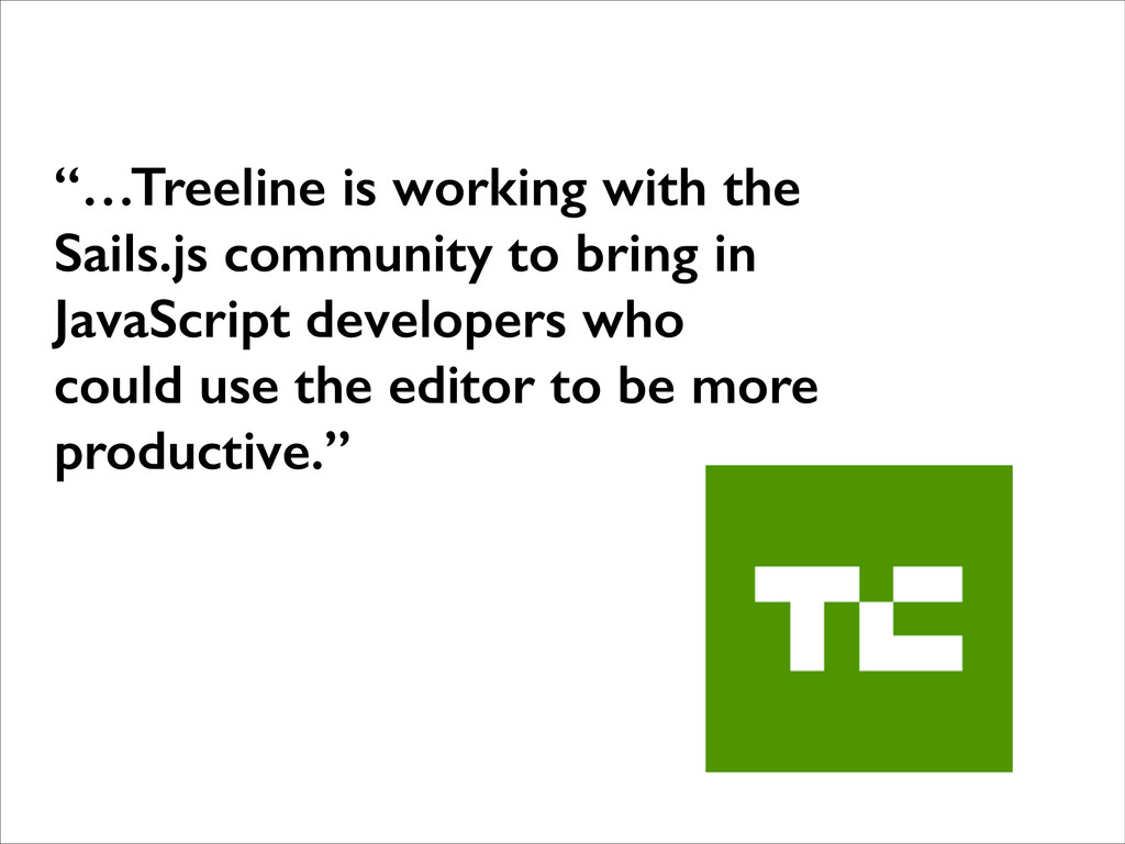 """""""…Treeline is working with the Sails.js communi..."""