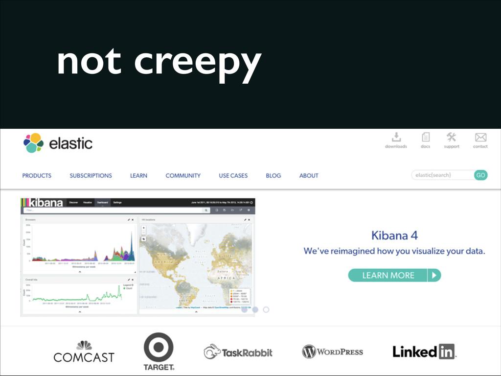 not creepy