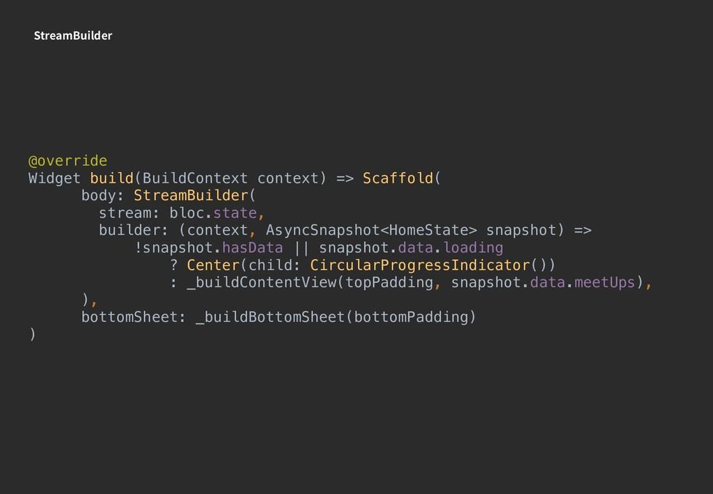 StreamBuilder @override Widget build(BuildConte...