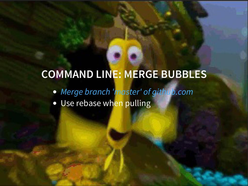 COMMAND LINE: MERGE BUBBLES Use rebase when pul...