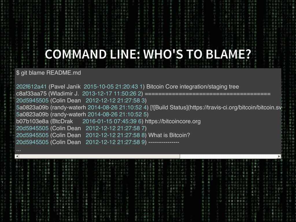 COMMAND LINE: WHO'S TO BLAME? $ git blame READM...