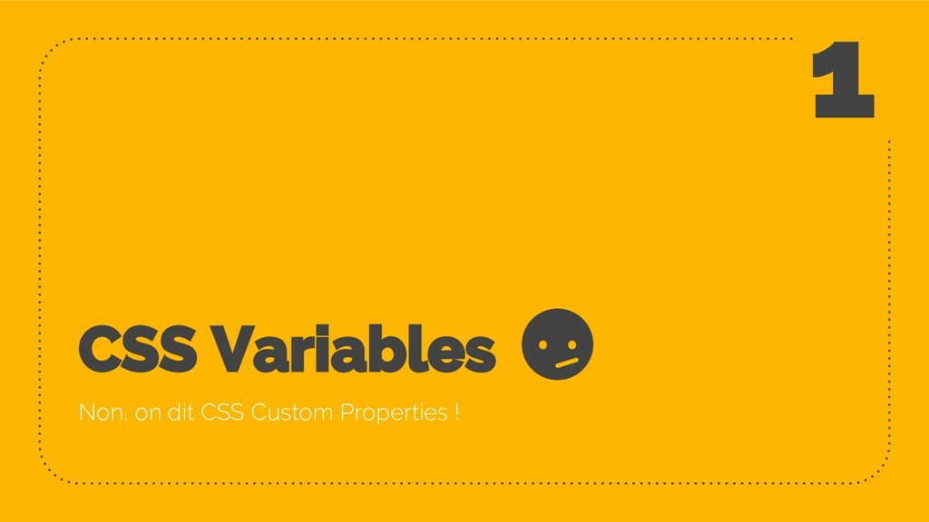 CSS Variables Non, on dit CSS Custom Properties...