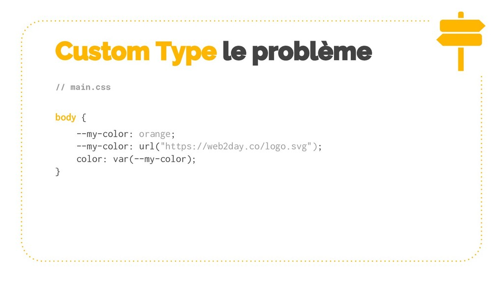 Custom Type le problème // main.css body { --my...